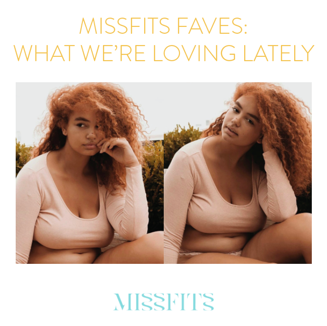 Missfits Faves: What We're Loving Lately